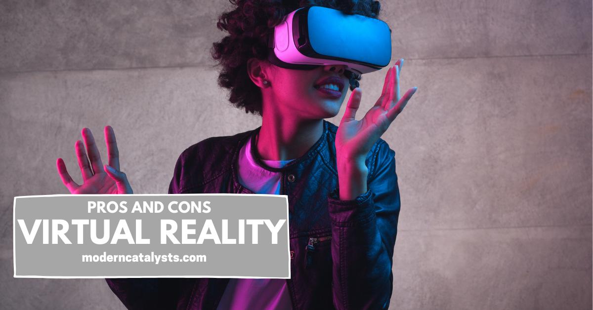 Advantage and Disadvantage of Virtual Reality