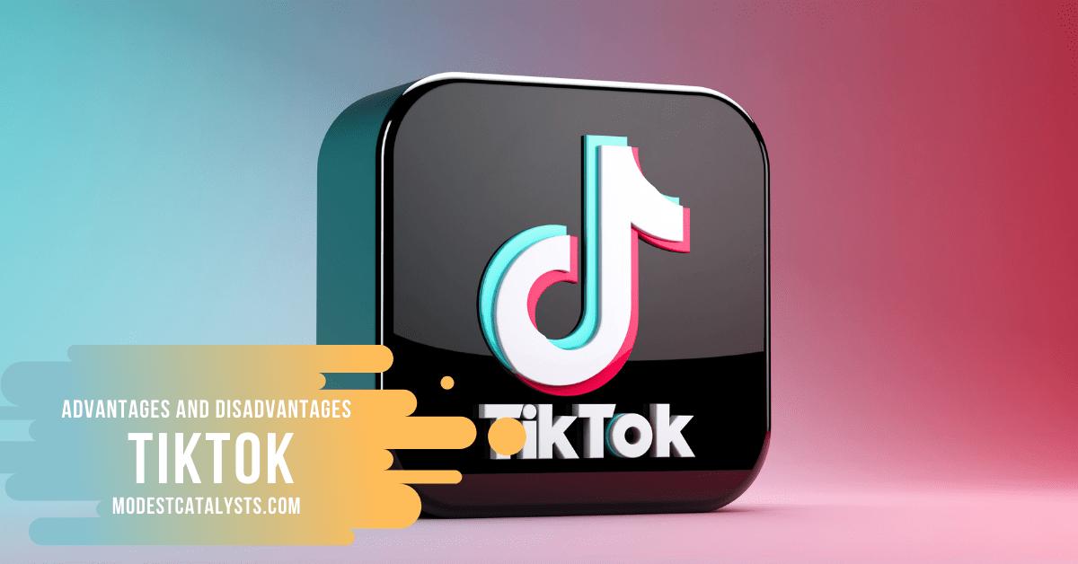 advantage and disadvantage of TikTok