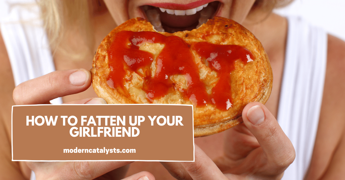 How to Fatten Up Your Girlfriend