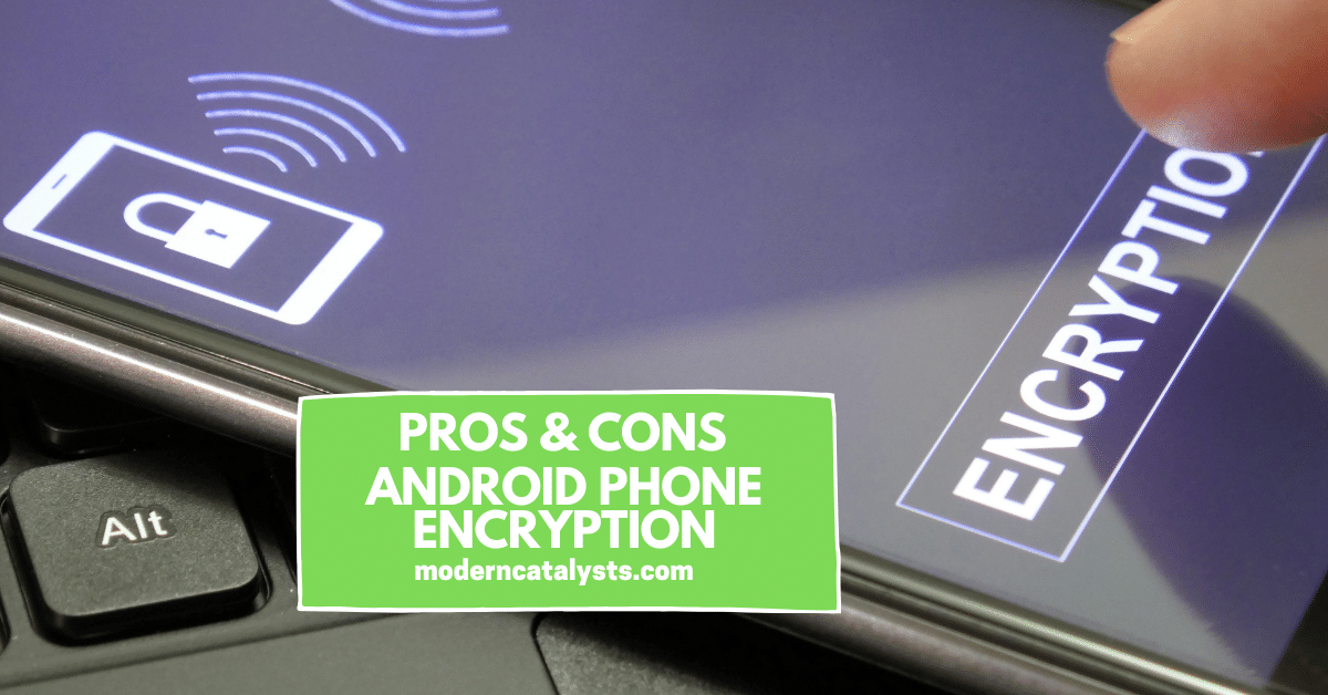 pros cons Android Pahone Encryption